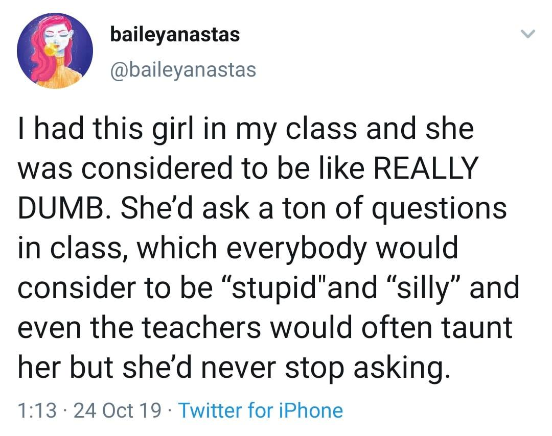 Girl Who Asked Tons of Silly Questions in Class