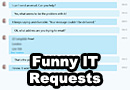 The Most Hilarious IT Requests Revealed