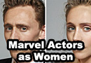 Male Marvel Actors If They Were Women