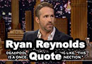 Ryan Reynolds Once-In-A-Lifetime Quote