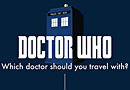 Doctor Who: Which Doctor Should You Travel With?